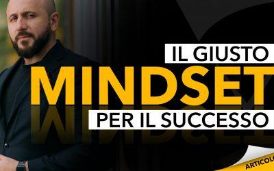Il Giusto Mindset per avere Successo: cambia la tua vita