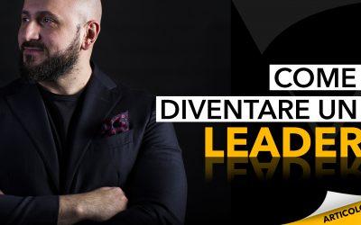 Come diventare un leader: consigli pratici di leadership