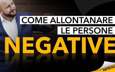 Come allontanare le persone negative: 3 consigli per farcela davvero
