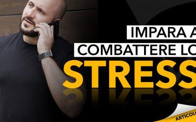 Impara a combattere lo stress: trasformalo in una risorsa