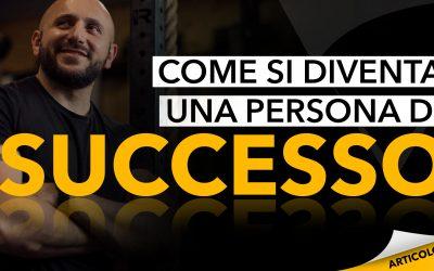 Come si diventa una persona di successo: 3 tappe fondamentali