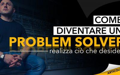 Diventare un problem solver: realizza ciò che desideri