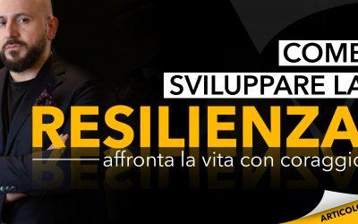 Come sviluppare la resilienza: affronta la vita con coraggio
