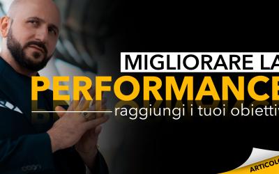 Migliorare la performance | Raggiungi i tuoi obiettivi