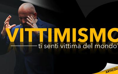 Vittimismo | Ti senti vittima del mondo?
