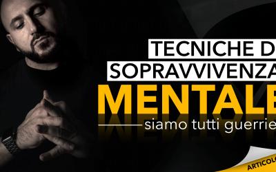Tecniche di sopravvivenza mentale | Siamo tutti guerrieri