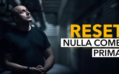 RESET | Nulla come prima