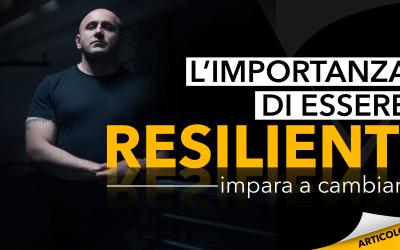 L'importanza di essere resilienti | Impara a cambiare