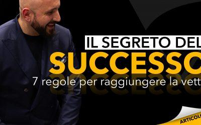 Il segreto del successo | 7 regole per raggiungere la vetta