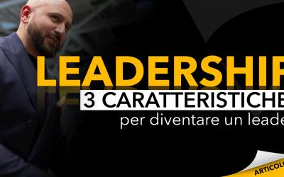 Leadership   3 caratteristiche per diventare un leader