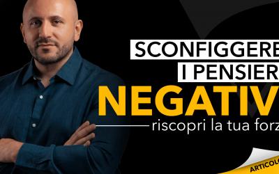 Sconfiggere i pensieri negativi | Riscopri la tua forza