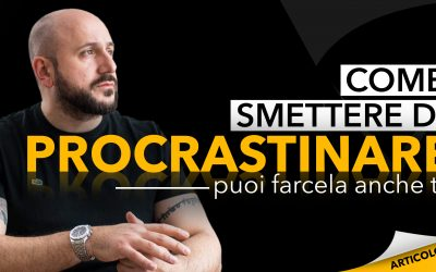 Come smettere di procrastinare | Puoi farcela anche tu