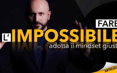 Fare l'impossibile | Adotta il mindset giusto