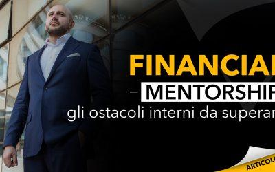 Financial Mentorship | Gli ostacoli interni da superare