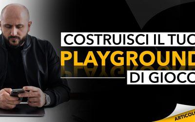 Costruisci il tuo playground di gioco