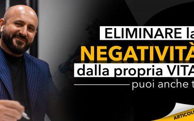 Eliminare la negatività dalla propria vita | Puoi anche tu